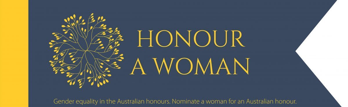 Honour a Woman. Gender equality in the Australian Honours. Nominate a woman for an Australian honour.
